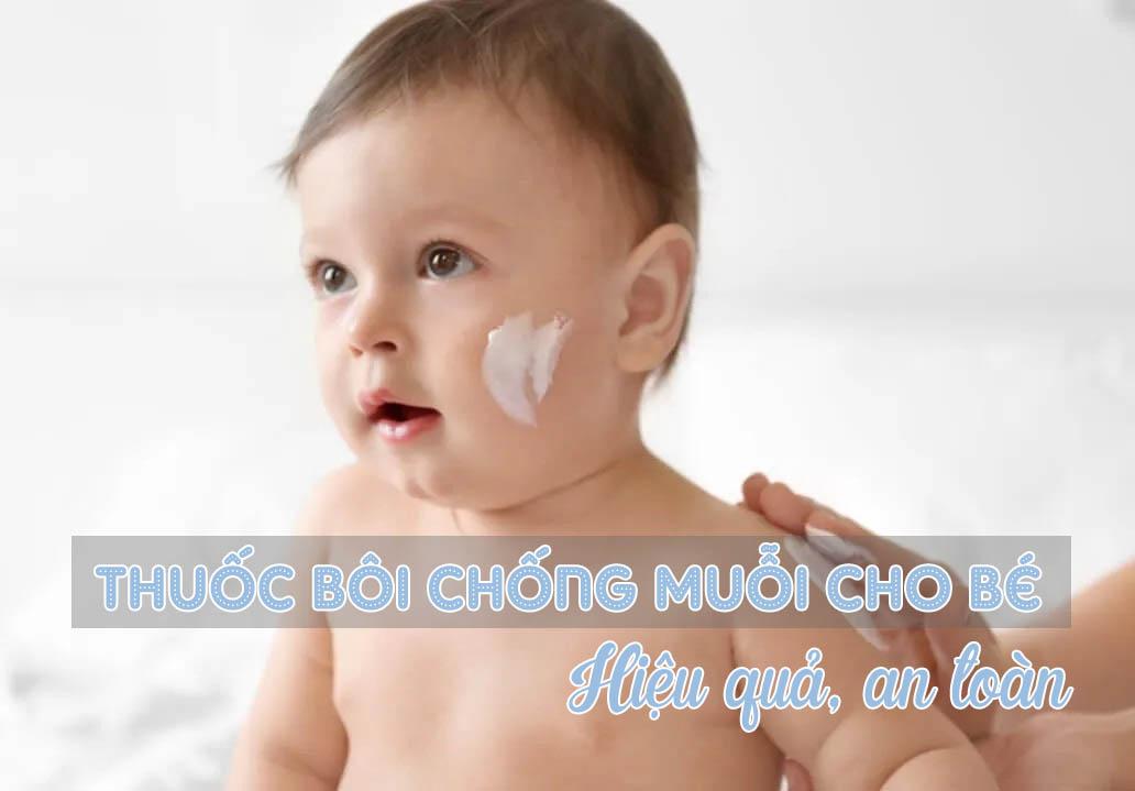 TOP thuốc bôi chống muỗi cho bé, hiệu quả an toàn